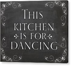 Country Decor This Kitchen Is For Dancing Acrylic Print by Natalie Skywalker