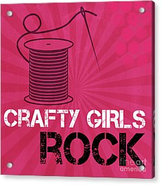 Crafty Girls Rock Acrylic Print by Linda Woods