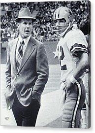 Dallas Cowboys Coach Tom Landry And Quarterback #12 Roger Staubach Acrylic Print by Donna Wilson
