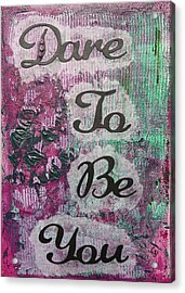 Dare To Be You - 2 Acrylic Print by Gillian Pearce