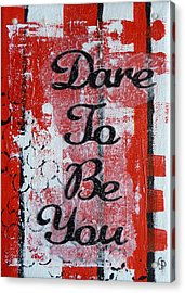 Dare To Be You - 3 Acrylic Print by Gillian Pearce
