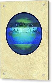 Dare To Dream  Acrylic Print by Ann Powell