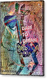 Dare To Dream Acrylic Print by Currie Silver