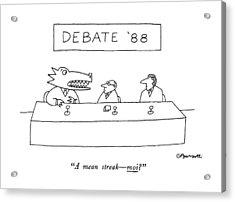 Debate '88 A Mean Streak - Moi? Acrylic Print by Charles Barsotti