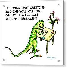 Dinosaur Quits Smoking Will Acrylic Print