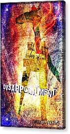 Disappointment Acrylic Print by Currie Silver