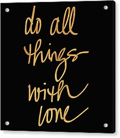 Do All Things With Love On Black Acrylic Print by South Social Studio
