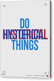 Do Historical Things Poster Acrylic Print