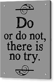 Do Or Do Not Acrylic Print