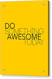 Do Something Awesome Today 1 Acrylic Print by Naxart Studio