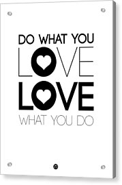 Do What You Love What You Do 4 Acrylic Print by Naxart Studio