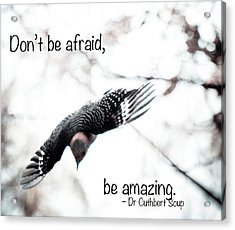Don't Be Afraid Acrylic Print by Kerri Farley