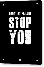Don't Let Failure Stop You 1 Acrylic Print by Naxart Studio