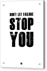 Don't Let Failure Stop You 2 Acrylic Print by Naxart Studio