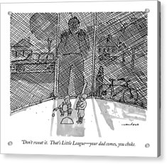 Don't Sweat It.  That's Little League - Your Dad Acrylic Print by Michael Crawford