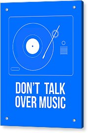 Don't Talk Over Music Poster Acrylic Print by Naxart Studio