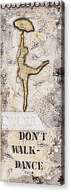 Don't Walk Dance Acrylic Print by Stanka Vukelic