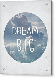 Dream Big Acrylic Print by Pati Photography