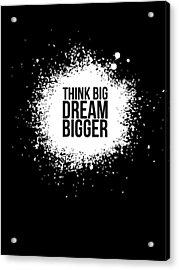 Dream Bigger Poster Black Acrylic Print by Naxart Studio