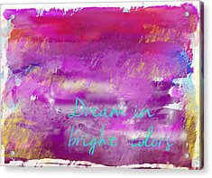 Dream In Bright Colors Acrylic Print