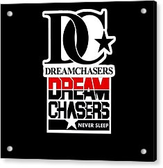 Dreamchasers Acrylic Print by Dream Chasers Never Sleep