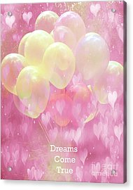 Dreamy Fantasy Whimsical Yellow Pink Balloons With Hearts - Typography Quote - Dreams Come True Acrylic Print by Kathy Fornal