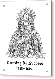 Dressing For Success 1558-1603 Acrylic Print by Edward Frascino