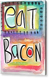 Eat Bacon Acrylic Print by Linda Woods
