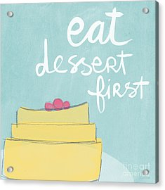 Eat Dessert First Acrylic Print by Linda Woods