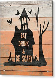 Eat, Drink And Be Scary Acrylic Print