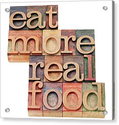 Eat More Real Food Acrylic Print