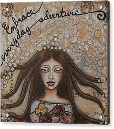Embrace Everyday Adventure Inspirational Mixed Media Folk Art Acrylic Print by Stanka Vukelic