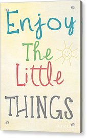 Enjoy The Little Things Acrylic Print