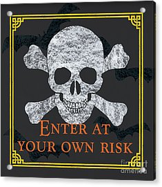 Enter At Your Own Risk Acrylic Print by Debbie DeWitt