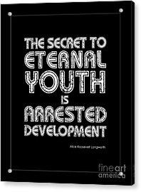 Secret To Eternal Youth Quote Acrylic Print