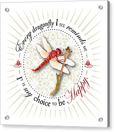 Every Dragonfly I See Reminds Me It Is My Choice To Be Happy. Acrylic Print by Amy Kirkpatrick