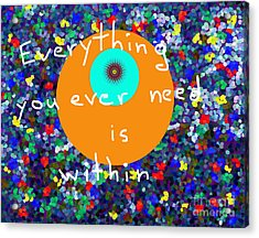 Everything You Ever Need Is Within Acrylic Print