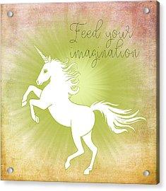 Feed Your Imagination Acrylic Print