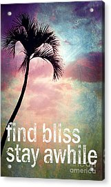 Find Bliss Stay Awhile Acrylic Print by Sylvia Cook