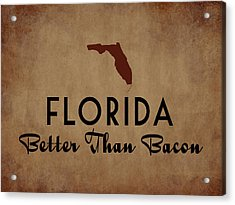Florida Better Than Bacon Acrylic Print by Flo Karp