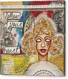 Follow Your Heart Inspirational Mixed Media Folk Art Acrylic Print by Stanka Vukelic