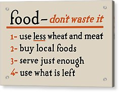 Food - Don't Waste It - No.2 Acrylic Print
