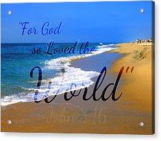 For God So Loved The World Acrylic Print by Sharon Soberon