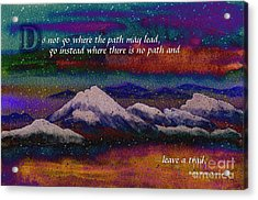 Forge Your Own Path And Leave A Trail Acrylic Print by Beverly Claire Kaiya