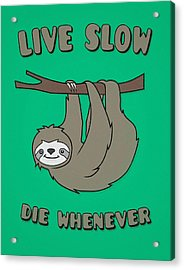 Funny And Cute Sloth Live Slow Die Whenever Cool Statement  Acrylic Print by Philipp Rietz