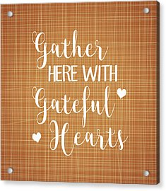 Gather Here With Grateful Hearts Acrylic Print
