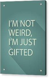 Gifted Not Weird Acrylic Print