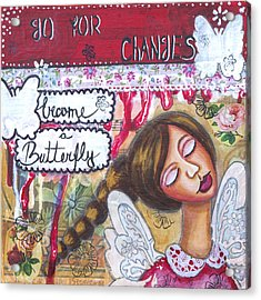 Go For Changes Inspirational Art Acrylic Print by Stanka Vukelic