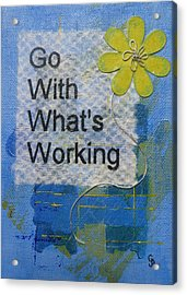 Go With What's Working - 2 Acrylic Print by Gillian Pearce