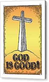 God Is Good Acrylic Print